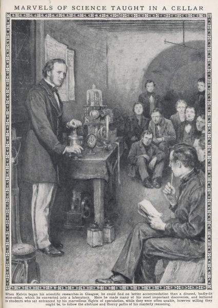 WILLIAM THOMSON, later Lord Kelvin, demonstrates to students at Glasgow University in the cellar he used as his laboratory in his early days