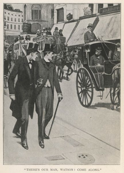 THE HOUND OF THE BASKERVILLES Holmes & Watson catch a glimpse of the mysterious stranger in a hansom cab in Regent Street