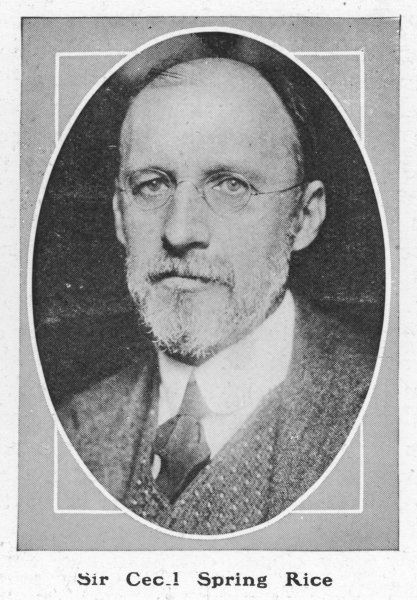 SIR CECIL SPRING-RICE British Ambassador to the United States from 1912 to 1918, he also wrote the text to the hymn I Vow to Thee My Country