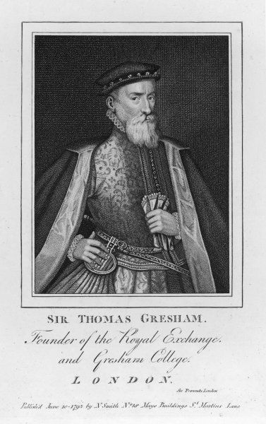SIR THOMAS GRESHAM English financier. Built (1566-68) Royal Exchange and Gresham College, in London