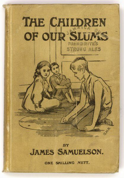 Book: 'THE CHILDREN OF OUR SLUMS' by James Samuelson Date: 1908