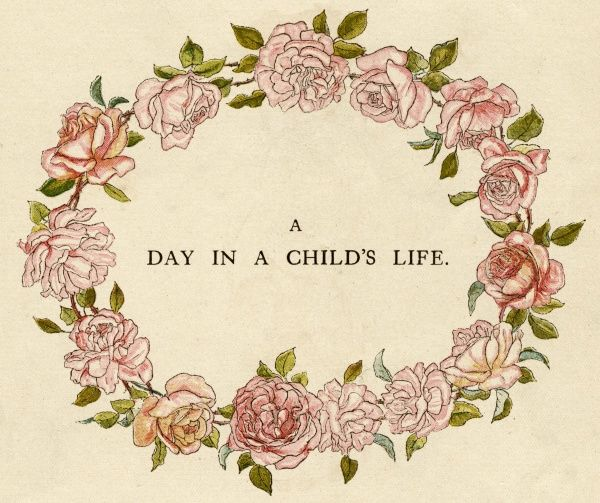 Title page design, A Day in a Child's Life, showing an oval garland of pink roses.  first published 1881