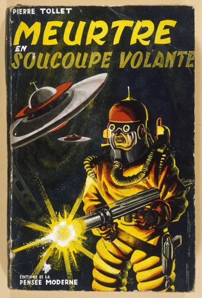 Pierre Tollet 'MEURTRE EN SOUCOUPE VOLANTE' Popular French thriller featuring a flying saucer which turns out to be a secret military device