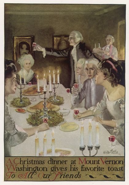 George Washington, at Christmas dinner at his home at Mount Vernon, proposes a toast 'To all our friends&#39