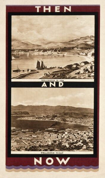 Poster advertising Wellington, New Zealand contrasting the comparatively rural looking town of 1844 with a contemporary photograph of a sprawling Wellington of the twentieth century