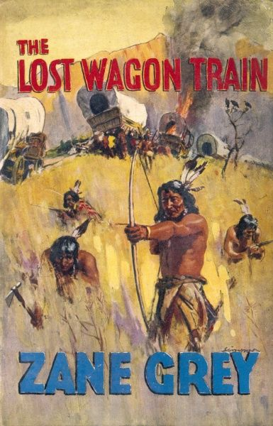 'THE LOST WAGON TRAIN' (Zane Grey) Not so much lost as found by hostile Native Americans