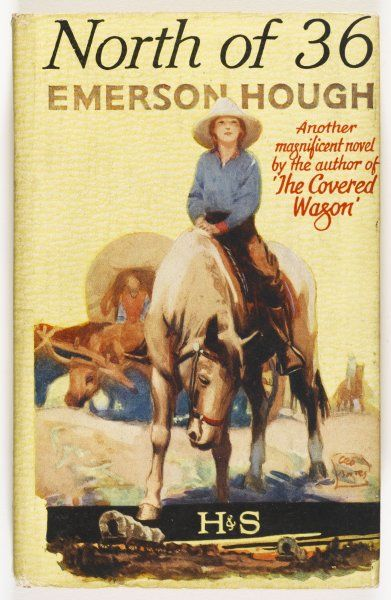 'NORTH OF 36' by Emerson Hough - 'Ah, what a blind fool w was ! Forgive me...' another magnificent novel by the author of 'The Covered Wagon&#39