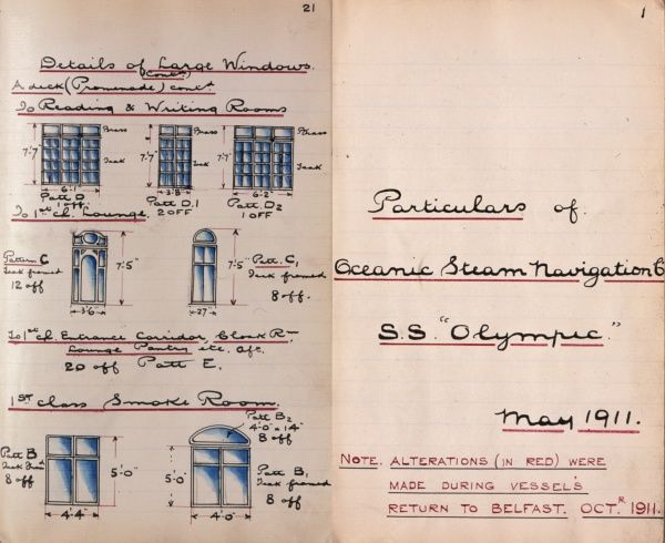 A White Star Line handwritten booklet entitled Particulars of Oceanic Steam Navigation Co, SS Olympic, May 1911. The vessel returned to the shipyard in Belfast in October 1911 for alterations. Sketches of window details are included, from the A Deck