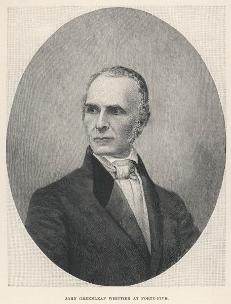 JOHN GREENLEAF WHITTIER American poet at the age of 45