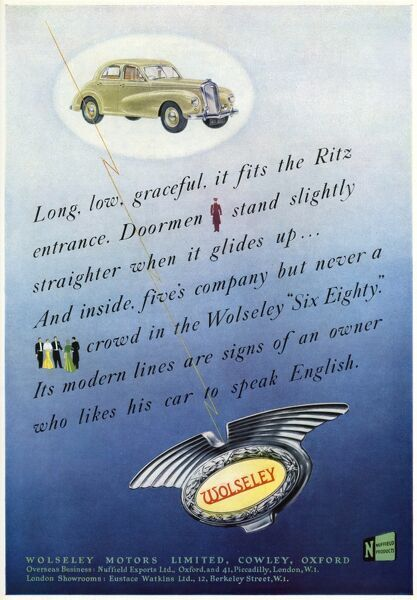 Advertisement for Wolseley cars, featuring the Six Eighty - 'long, low, graceful, it fits in the Ritz entrance...five's company but never a crowd&#39
