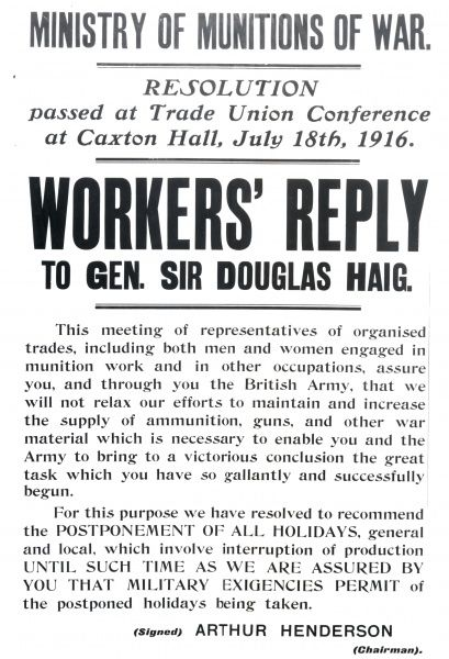 Workers' Reply to General Sir Douglas Haig -- the wording of a Resolution passed at the Trade Union Conference at Caxton Hall on 18 July 1916, informing the General that men and women engaged in munitions work during the First World War