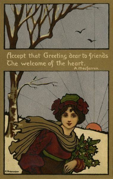"Xmas. Girl with holly by Ethel Parkinson. ""Accept that Greeting dear to friends, The welcome of the heart"" - A Macfarren. circa 1902"