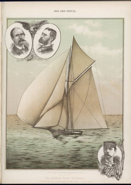 The American yacht 'Volunteer', contender for the America's Cup 1887 : with General Paine, owner ; Edward Burgess, designer ; Captain Stone