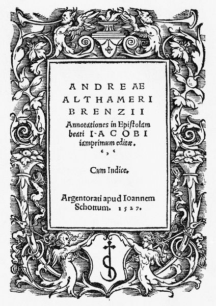 ALTHAMER: TITLE PAGE, 1527.   Title page for the published notes on the letters of St. James, by Andreas Althamer. Printed by John Schott in Strasbourg, with a border design by Hans Baldung Grien, 1527