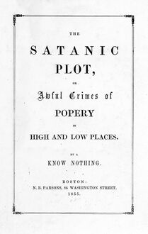 BOOK: KNOW NOTHINGS, 1855. 'The Satanic Plot, Or, Awful Crimes of Popery in High