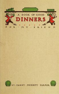 COOKBOOK, 1914. Cover of 'A Book of Good Dinners For My Friend' by Fannie