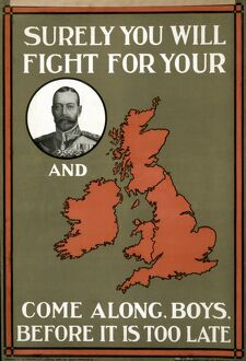 WWI: POSTER, 1915. 'Surely you will fight for your King and country. Come along